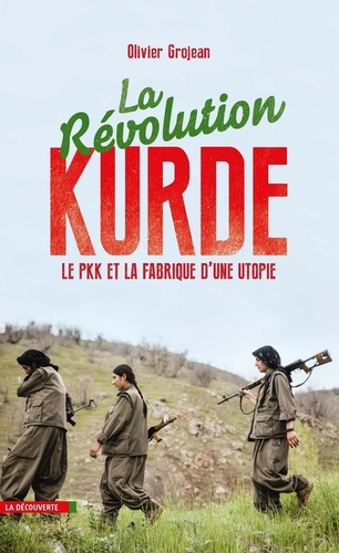 La révolution kurde. Le PKK et la fabrique d'une utopie