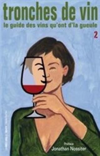 Olivier Grosjean et Jean-Paul Iommi-Amunategui - Tronches de vin - Le guide des vins qu'ont d'la gueule, Tome 2.