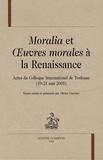 Olivier Guerrier - Moralia et OEuvres morales à la Renaissance - Actes du colloque international de Toulouse (19-21 mai 2005).