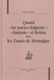 """Olivier Guerrier - Quand """"les poètes feignent"""" : """"fantasie"""" et fiction dans les Essais de Montaigne."""