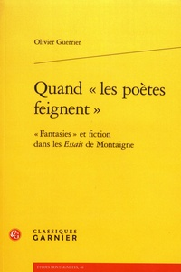 """Olivier Guerrier - Quand """"les poètes feignent"""" - """"Fantasies"""" et fiction dans les Essais de Montaigne."""