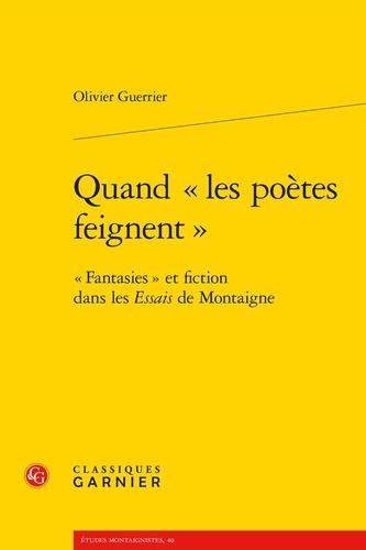 """Quand """"les poètes feignent"""". """"Fantasies"""" et fiction dans les Essais de Montaigne"""