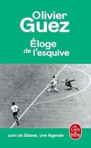 Olivier Guez - Eloge de l'esquive - Suivi de Zidane, une légende.