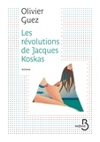 Olivier Guez - Les révolutions de Jacques Koskas.