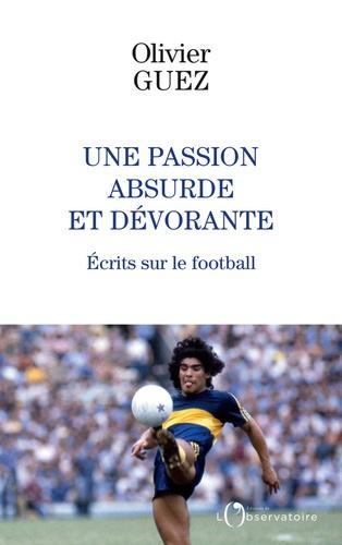 Une passion absurde et dévorante. Ecrits sur le football (2014-2020)