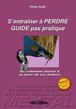 Olivier Guidi - S'entraîner à perdre - Guide pas pratique.