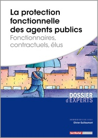 Olivier Guillaumont - La protection fonctionnelle des agents publics - Fonctionnaires, contractuels, élus.