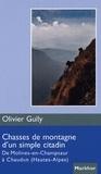 Olivier Gully - Chasses de montagne d'un simple citadin - De Molines-en-Champsaur à Chaudun (Hautes-Alpes).