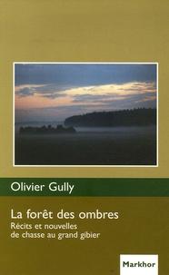 Olivier Gully - La forêt des ombres - Récits et nouvelles de chasse au grand gibier.