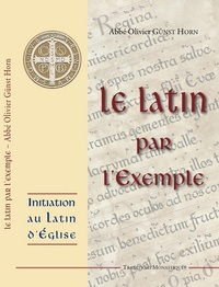Olivier Gunst Horn - Le latin par l'exemple - Initiation au latin d'Eglise.