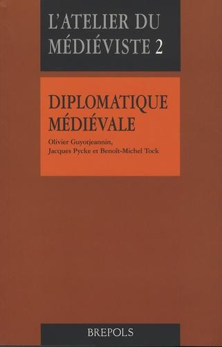 Diplomatique médiévale - Olivier Guyotjeannin,Jacques Pycke,Benoît-Michel Tock