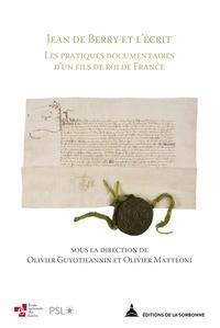 Olivier Guyotjeannin et Olivier Mattéoni - Jean de Berry et l'écrit - Les pratiques documentaires d'un fils de roi de France.