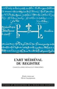 Olivier Guyotjeannin - L'art médiéval du registre - Chancelleries royales et princières.