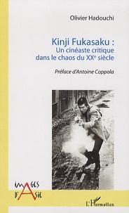 Olivier Hadouchi - Kinji Fukasaku - Un cinéaste critique dans le chaos du XXe siècle.