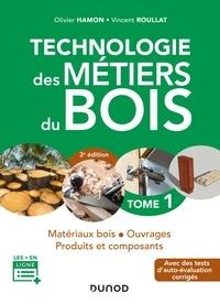 Olivier Hamon et Vincent Roullat - Technologie des métiers du bois - Tome 1 - 3e éd. - Matériaux bois - Ouvrages - Produits et composants.