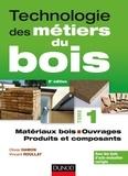 Olivier Hamon et Vincent Roullat - Technologie des métiers du bois - Tome 1 - Matériaux bois - Ouvrages - Produits et composants.