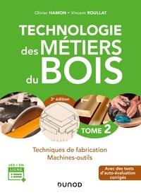 Olivier Hamon et Vincent Roullat - Technologie des métiers du bois - Tome 2 - 3e éd. - Techniques de fabrication et de pose - Machines.