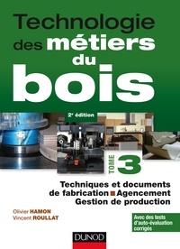 Olivier Hamon et Vincent Roullat - Technologie des métiers du bois - Tome 3 - Techniques et documents de fabrication - Agencement.