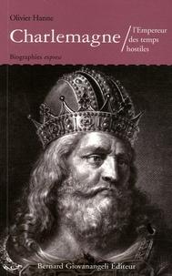 Olivier Hanne - Charlemagne - L'empereur des temps hostiles.
