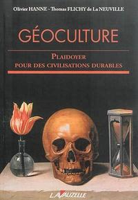 Olivier Hanne et Thomas Flichy de La Neuville - Géoculture - Plaidoyer pour des civilisations durables.