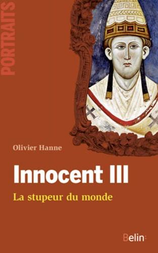 Olivier Hanne - Innocent III - La stupeur du monde.
