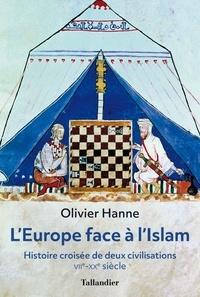 Olivier Hanne - L'Europe face à l'Islam - Histoire croisée de deux civilisations (VIIe-XXe siècle).