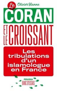 Olivier Hanne - Le Coran et le croissant - Les tribulations d'un islamologue en France.
