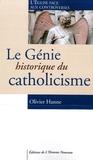 Olivier Hanne - Le génie historique du catholicisme.