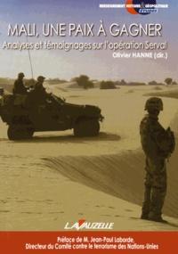 Olivier Hanne - Mali, une paix à gagner - Analyses et témoignages sur l'opération Serval.