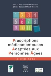 Olivier Hanon et Claude Jeandel - Prescriptions médicamenteuses Adaptées aux Personnes Agées - Le guide P.A.P.A..