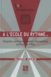 Olivier Hanse - A l'école du rythme... - Utopies communautaires allemandes autour de 1900.