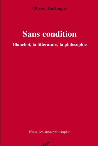 Olivier Harlingue - Sans condition - Blanchot, la littérature, la philosophie.