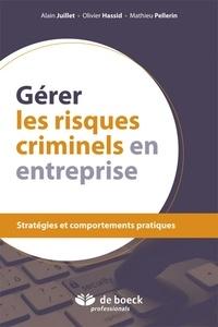 Olivier Hassid et Alain Juillet - Gérer les risques criminels en entreprise - Stratégies et comportements pratiques.