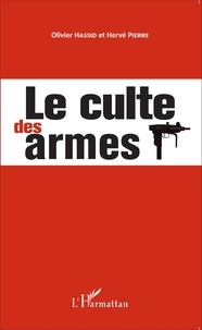 Olivier Hassid et Hervé Pierre - Le culte des armes.