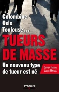 Olivier Hassid et Julien Marcel - Tueurs de masse - Columbine, Oslo, Toulouse... Un nouveau type de tueur est né.