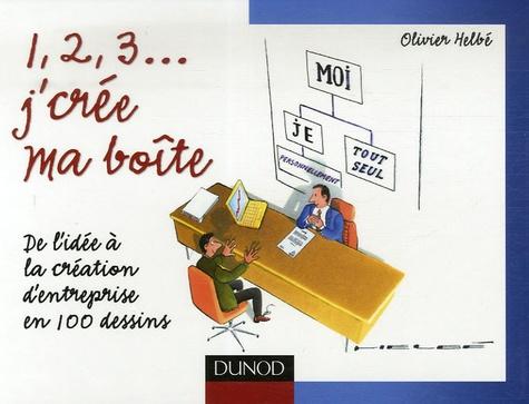 Olivier Helbe - 1, 2, 3... J'crée ma boîte - De l'idée à la création d'entreprise en 100 dessins.
