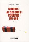 Olivier Hesse - Seniors... Au Secours ! Courage ! Fuyons !.