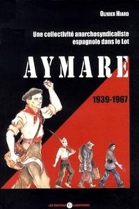 Olivier Hiard - Aymare 1939-1967 - Une collectivité anarchosyndicaliste espagnole dans le Lot.