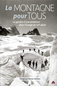 Olivier Hoibian - La montagne pour tous - La genèse d'une ambition dans l'Europe du XXe siècle.