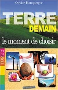 Olivier Honsperger - Terre demain - Tome 2, Le moment de choisir.