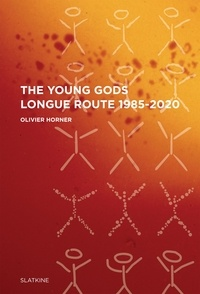 Olivier Horner - The Young Gods - Longue route 1985-2020.