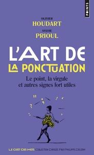 Olivier Houdart et Sylvie Prioul - L'art de la ponctuation - Le point, la virgule et autres signes fort utiles.