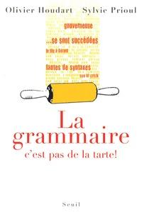 Olivier Houdart et Sylvie Prioul - La grammaire, c'est pas de la tarte !.