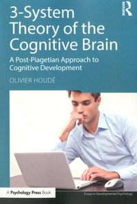 Olivier Houdé - 3- System Theory Of The Cognitive Brain - A Post-Piagetian Approach To Cognitive Development.