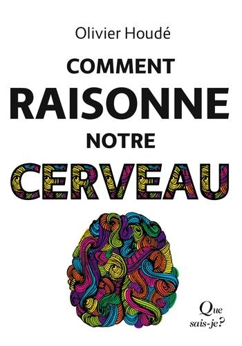 Olivier Houdé - Comment raisonne notre cerveau.