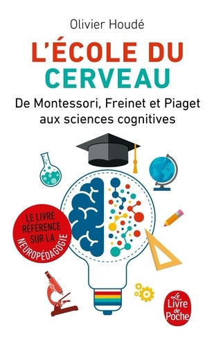 L'école du cerveau. De Montessori, Freinet et Piaget aux sciences cognitives