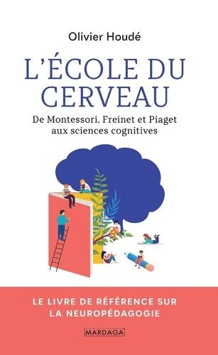 Olivier Houdé - L'école du cerveau - De Montessori, Freinet et Piaget aux sciences cognitives.
