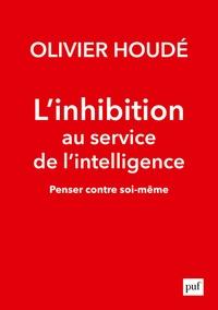 Olivier Houdé - L'inhibition au service de l'intelligence - Penser contre soi-même.