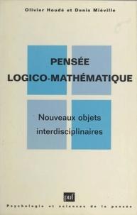 Olivier Houdé et Denis Miéville - Pensée logico-mathématique - Nouveaux objets interdisciplinaires.