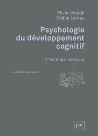 Olivier Houdé et Gaëlle Leroux - Psychologie du développement cognitif.